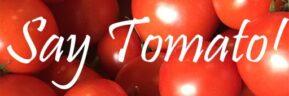 Say Tomato!